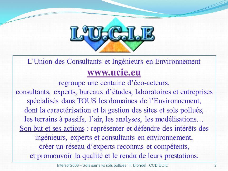 2Intersol'2008 – Sols sains vs sols pollués - T. Blondel - CCB-UCIE LUnion des Consultants et Ingénieurs en Environnement www.ucie.eu regroupe une cen