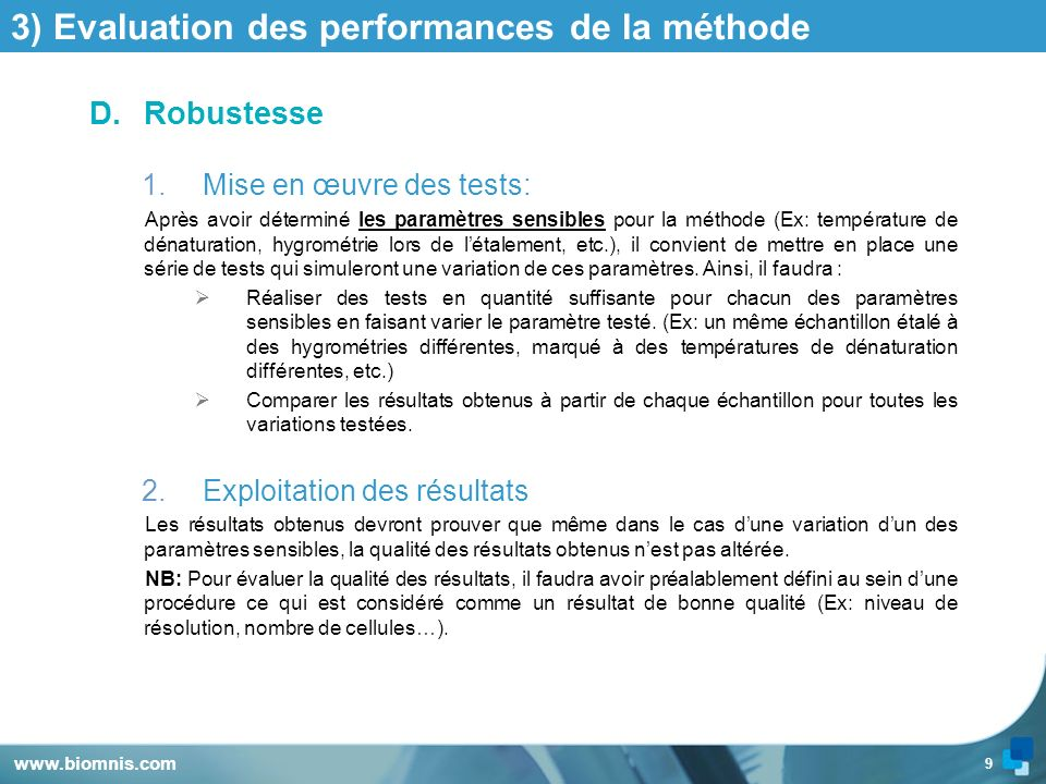9 3) Evaluation des performances de la méthode D.Robustesse 1.Mise en œuvre des tests: Après avoir déterminé les paramètres sensibles pour la méthode