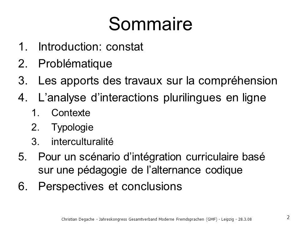 Sommaire 1.Introduction: constat 2.Problématique 3.Les apports des travaux sur la compréhension 4.Lanalyse dinteractions plurilingues en ligne 1.Conte