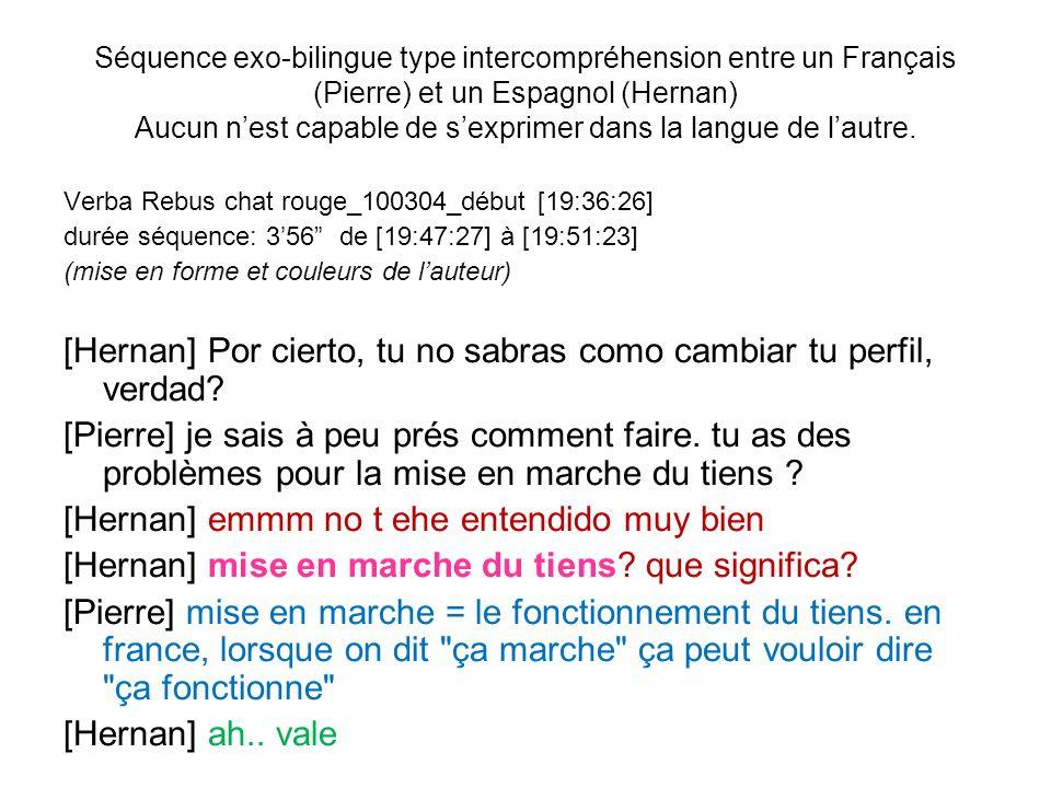 Séquence exo-bilingue type intercompréhension entre un Français (Pierre) et un Espagnol (Hernan) Aucun nest capable de sexprimer dans la langue de lau