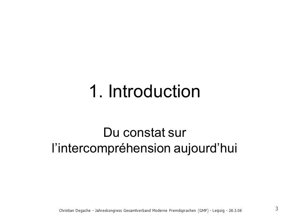 1. Introduction Du constat sur lintercompréhension aujourdhui 3 Christian Degache - Jahreskongress Gesamtverband Moderne Fremdsprachen (GMF) - Leipzig