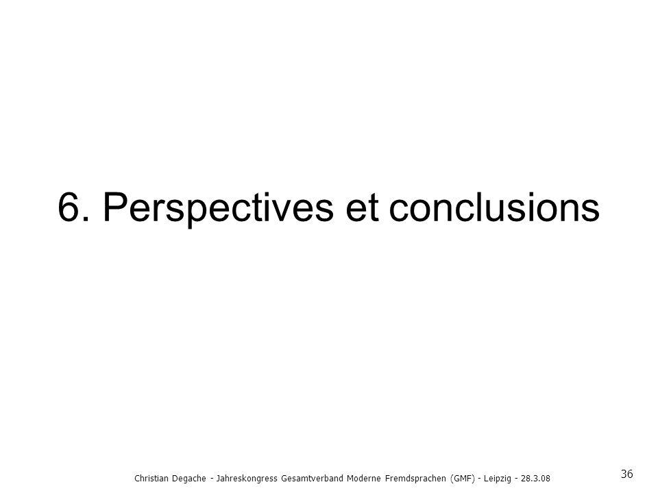 6. Perspectives et conclusions 36 Christian Degache - Jahreskongress Gesamtverband Moderne Fremdsprachen (GMF) - Leipzig - 28.3.08