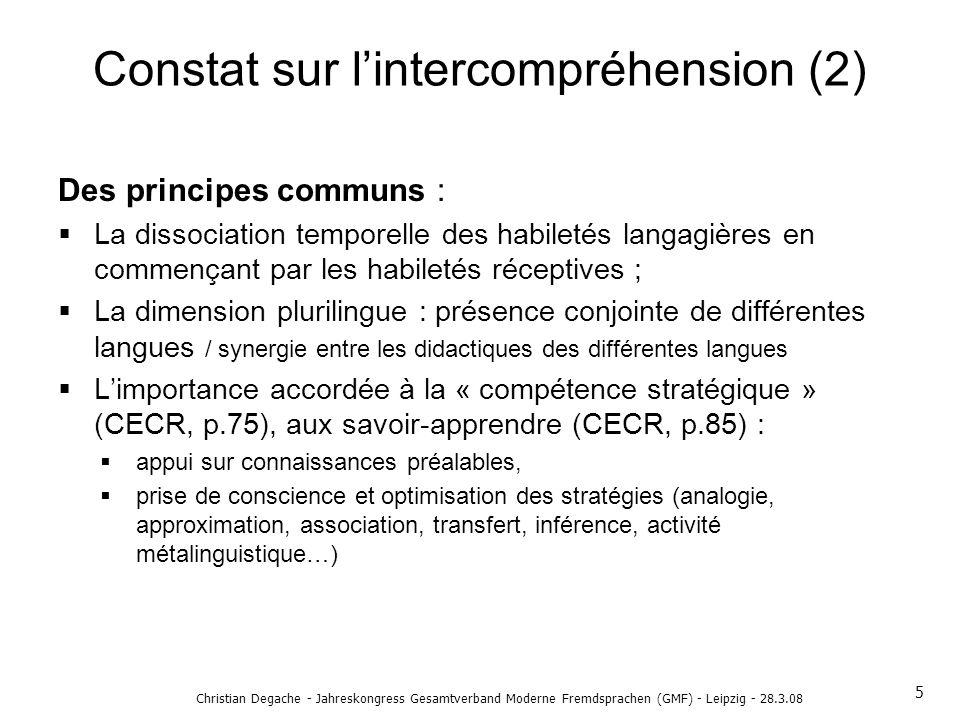 Christian Degache - Jahreskongress Gesamtverband Moderne Fremdsprachen (GMF) - Leipzig - 28.3.08 Constat sur lintercompréhension (2) Des principes com