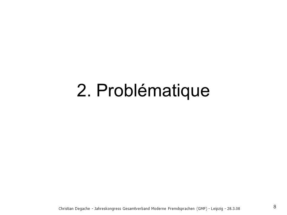 2. Problématique 8 Christian Degache - Jahreskongress Gesamtverband Moderne Fremdsprachen (GMF) - Leipzig - 28.3.08