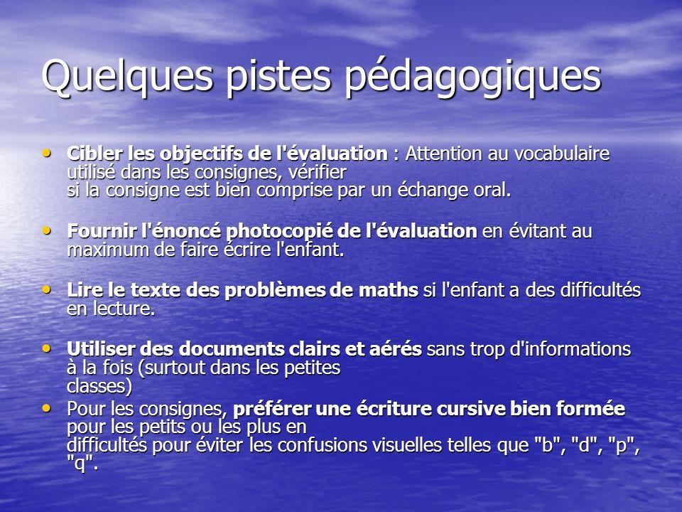 Quelques pistes pédagogiques Cibler les objectifs de l évaluation : Attention au vocabulaire utilisé dans les consignes, vérifier si la consigne est bien comprise par un échange oral.