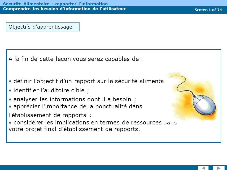 Screen 12 of 24 Sécurité Alimentaire - rapporter linformation Comprendre les besoins d information de l utilisateur Il est important de séparer vos lecteurs en deux catégories dauditoire : principal et secondaire.