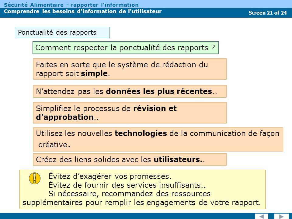 Screen 21 of 24 Sécurité Alimentaire - rapporter linformation Comprendre les besoins d information de l utilisateur Créez des liens solides avec les utilisateurs..