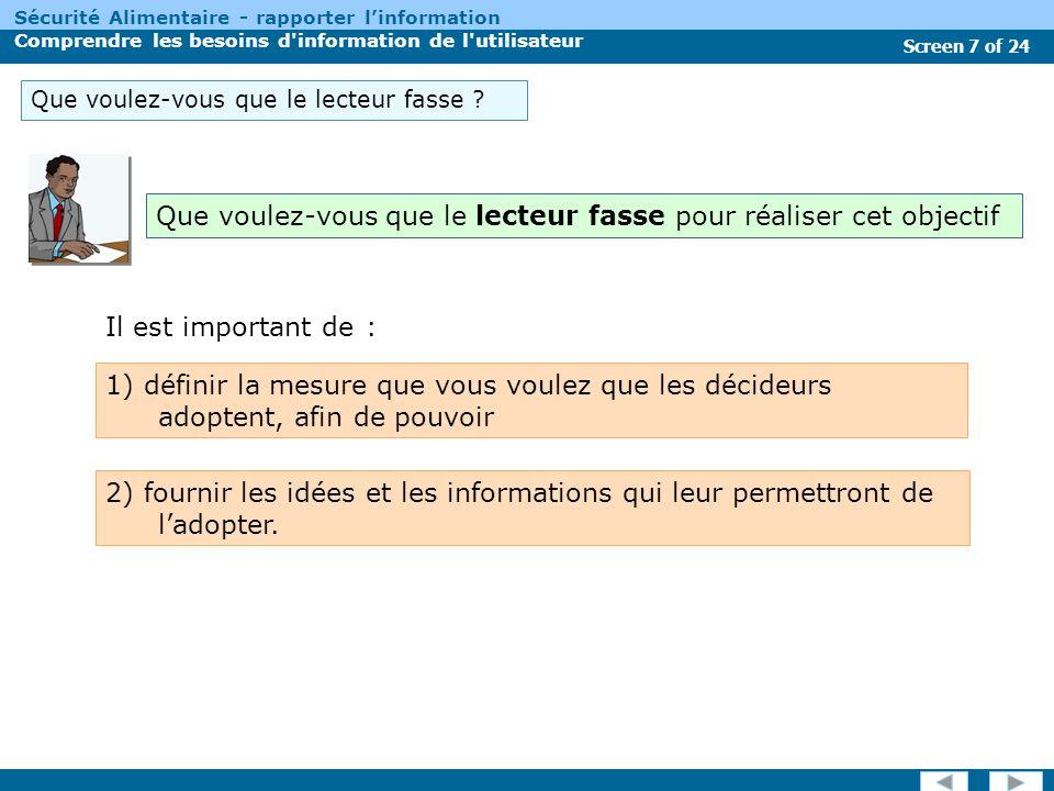 Screen 7 of 24 Sécurité Alimentaire - rapporter linformation Comprendre les besoins d information de l utilisateur Que voulez-vous que le lecteur fasse .