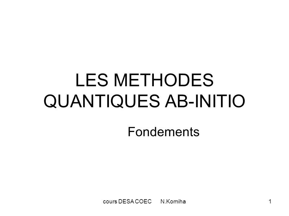 cours DESA COEC N.Komiha1 LES METHODES QUANTIQUES AB-INITIO Fondements