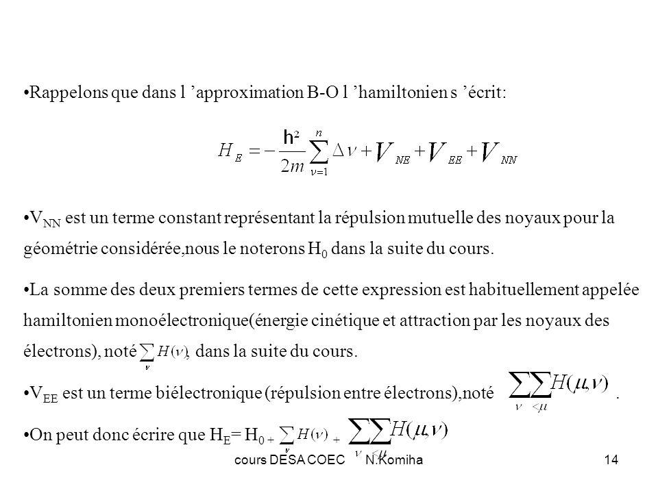 cours DESA COEC N.Komiha14 Rappelons que dans l approximation B-O l hamiltonien s écrit: V NN est un terme constant représentant la répulsion mutuelle