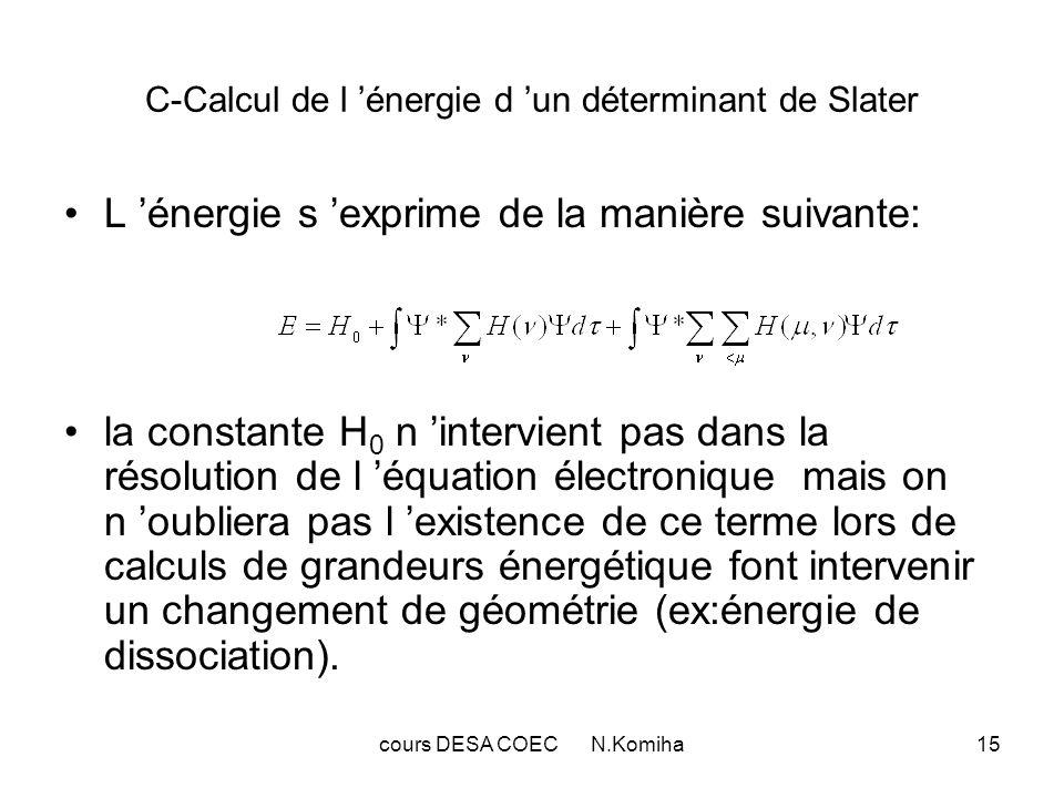 cours DESA COEC N.Komiha15 C-Calcul de l énergie d un déterminant de Slater L énergie s exprime de la manière suivante: la constante H 0 n intervient