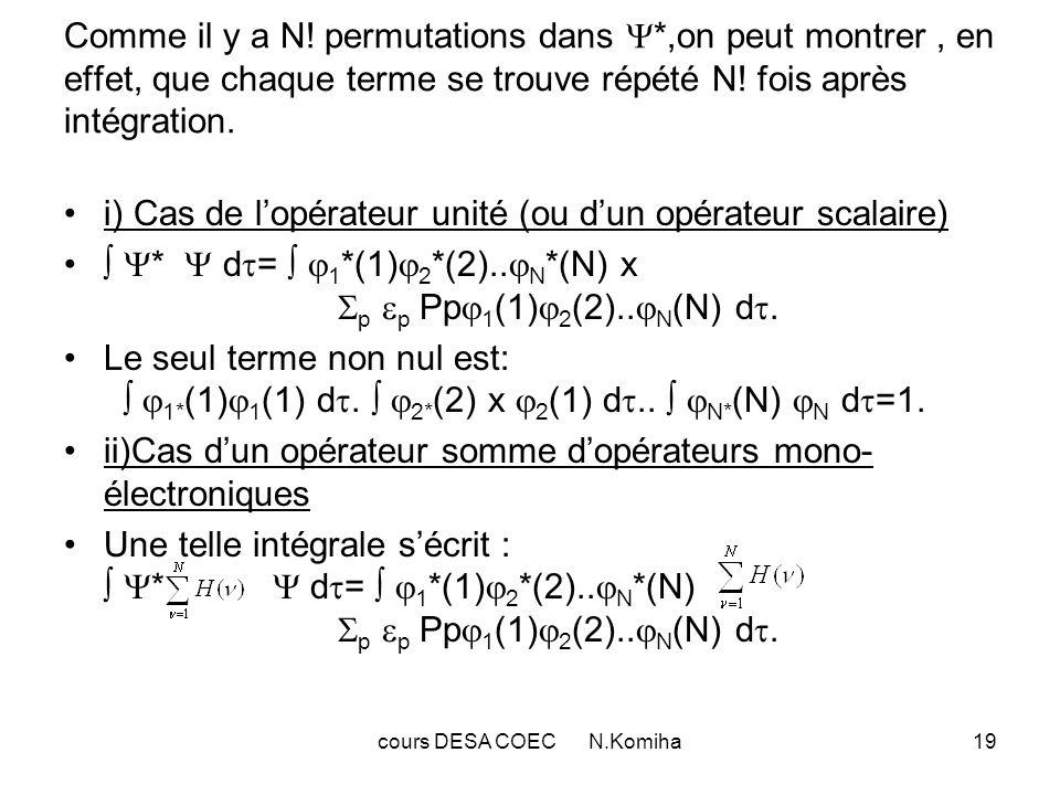 cours DESA COEC N.Komiha19 Comme il y a N! permutations dans *,on peut montrer, en effet, que chaque terme se trouve répété N! fois après intégration.