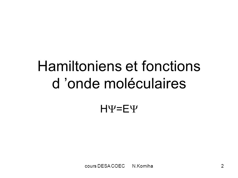 cours DESA COEC N.Komiha2 Hamiltoniens et fonctions d onde moléculaires H =E