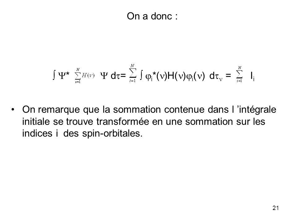 21 On a donc : * d = i *( )H( ) i ( ) d = I i On remarque que la sommation contenue dans l intégrale initiale se trouve transformée en une sommation s