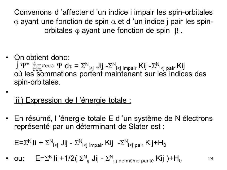 24 Convenons d affecter d un indice i impair les spin-orbitales ayant une fonction de spin et d un indice j pair les spin- orbitales ayant une fonctio