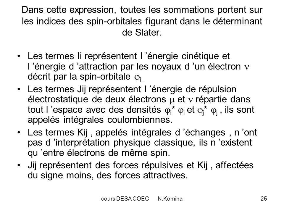 cours DESA COEC N.Komiha25 Dans cette expression, toutes les sommations portent sur les indices des spin-orbitales figurant dans le déterminant de Slater.