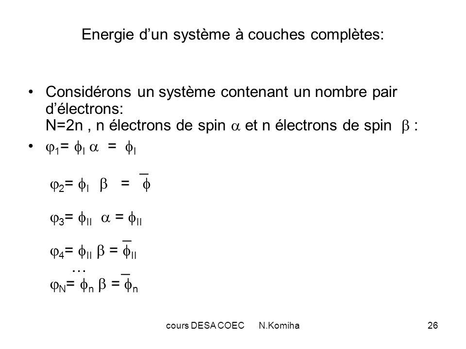 cours DESA COEC N.Komiha26 Energie dun système à couches complètes: Considérons un système contenant un nombre pair délectrons: N=2n, n électrons de s