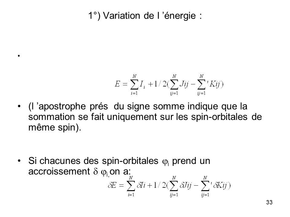 33 1°) Variation de l énergie : (l apostrophe prés du signe somme indique que la sommation se fait uniquement sur les spin-orbitales de même spin).