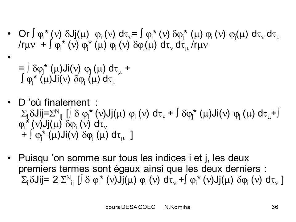 cours DESA COEC N.Komiha36 Or i * ( ) Jj( ) i ( ) d = i * ( ) j * ( ) i ( ) j ( ) d d /r + i * ( ) j * ( ) i ( ) j ( ) d d /r = j * ( )Ji( ) j ( ) d +