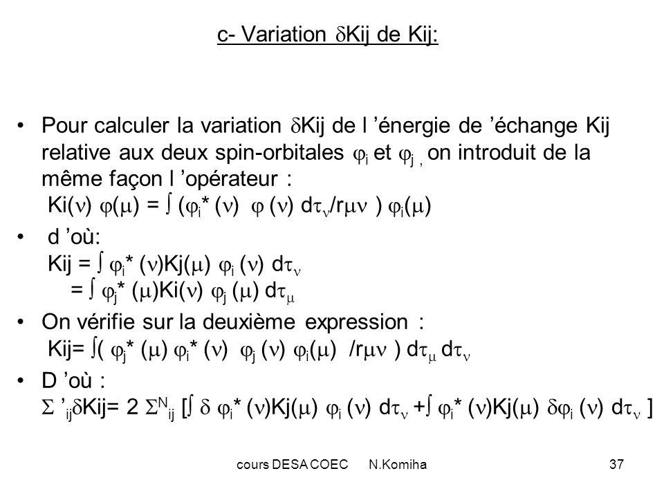 cours DESA COEC N.Komiha37 c- Variation Kij de Kij: Pour calculer la variation Kij de l énergie de échange Kij relative aux deux spin-orbitales i et j