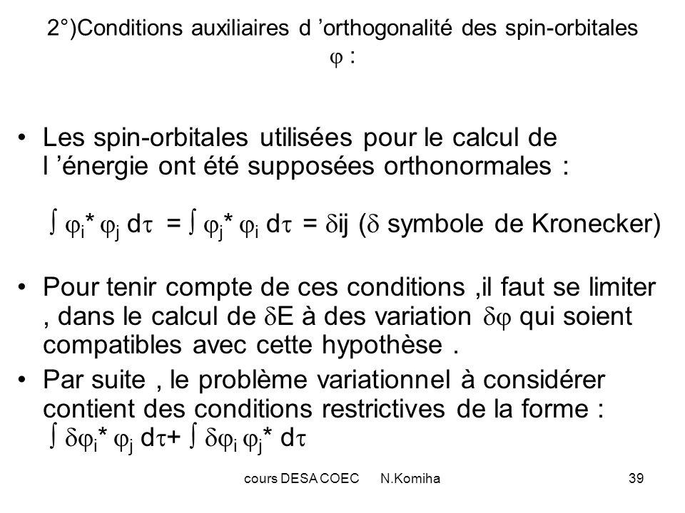 cours DESA COEC N.Komiha39 2°)Conditions auxiliaires d orthogonalité des spin-orbitales : Les spin-orbitales utilisées pour le calcul de l énergie ont