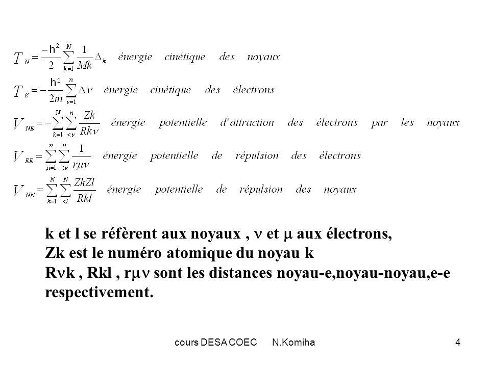 cours DESA COEC N.Komiha4 k et l se réfèrent aux noyaux, et aux électrons, Zk est le numéro atomique du noyau k R k, Rkl, r sont les distances noyau-e,noyau-noyau,e-e respectivement.