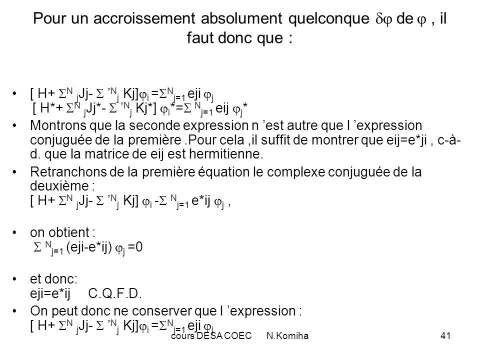 cours DESA COEC N.Komiha41 Pour un accroissement absolument quelconque de, il faut donc que : [ H+ N j Jj- N j Kj] i = N j=1 eji j [ H*+ N j Jj*- N j