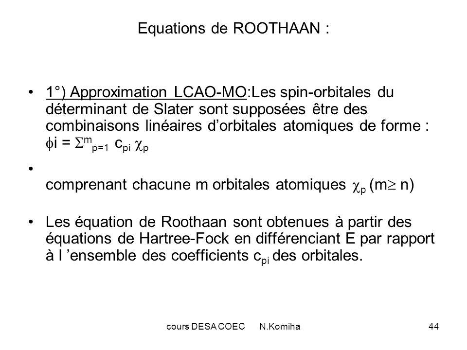 cours DESA COEC N.Komiha44 Equations de ROOTHAAN : 1°) Approximation LCAO-MO:Les spin-orbitales du déterminant de Slater sont supposées être des combi