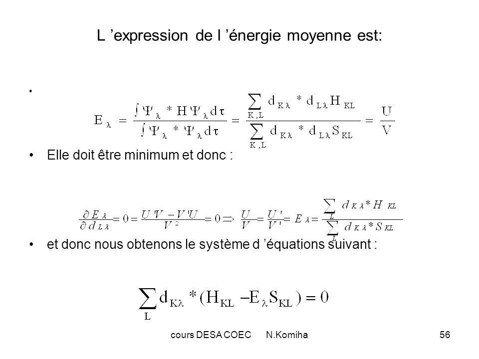 cours DESA COEC N.Komiha56 L expression de l énergie moyenne est: Elle doit être minimum et donc : et donc nous obtenons le système d équations suivant :