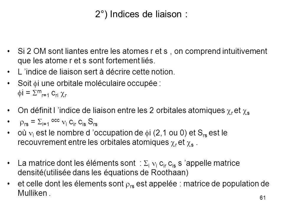 61 2°) Indices de liaison : Si 2 OM sont liantes entre les atomes r et s, on comprend intuitivement que les atome r et s sont fortement liés. L indice