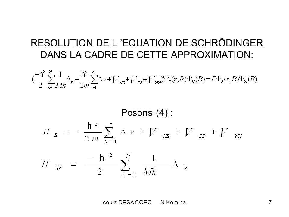 cours DESA COEC N.Komiha7 RESOLUTION DE L EQUATION DE SCHRÖDINGER DANS LA CADRE DE CETTE APPROXIMATION: Posons (4) :