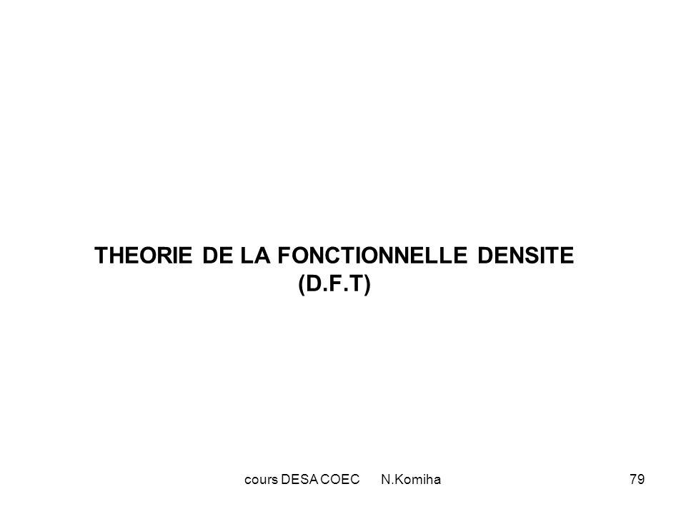 cours DESA COEC N.Komiha79 THEORIE DE LA FONCTIONNELLE DENSITE (D.F.T)
