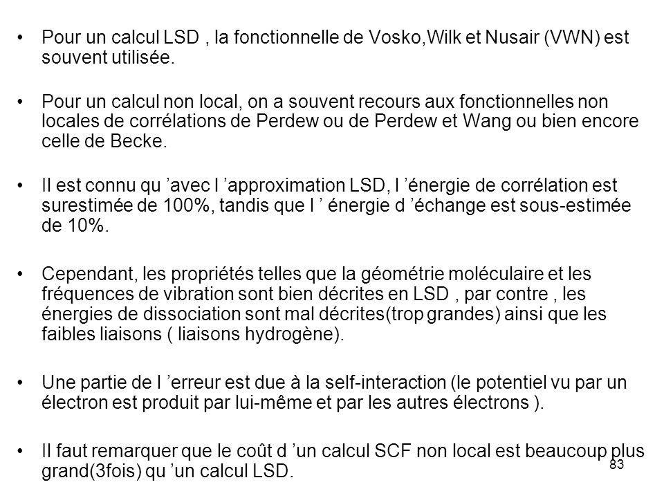 83 Pour un calcul LSD, la fonctionnelle de Vosko,Wilk et Nusair (VWN) est souvent utilisée. Pour un calcul non local, on a souvent recours aux fonctio