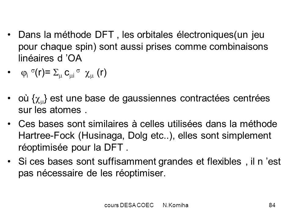 cours DESA COEC N.Komiha84 Dans la méthode DFT, les orbitales électroniques(un jeu pour chaque spin) sont aussi prises comme combinaisons linéaires d