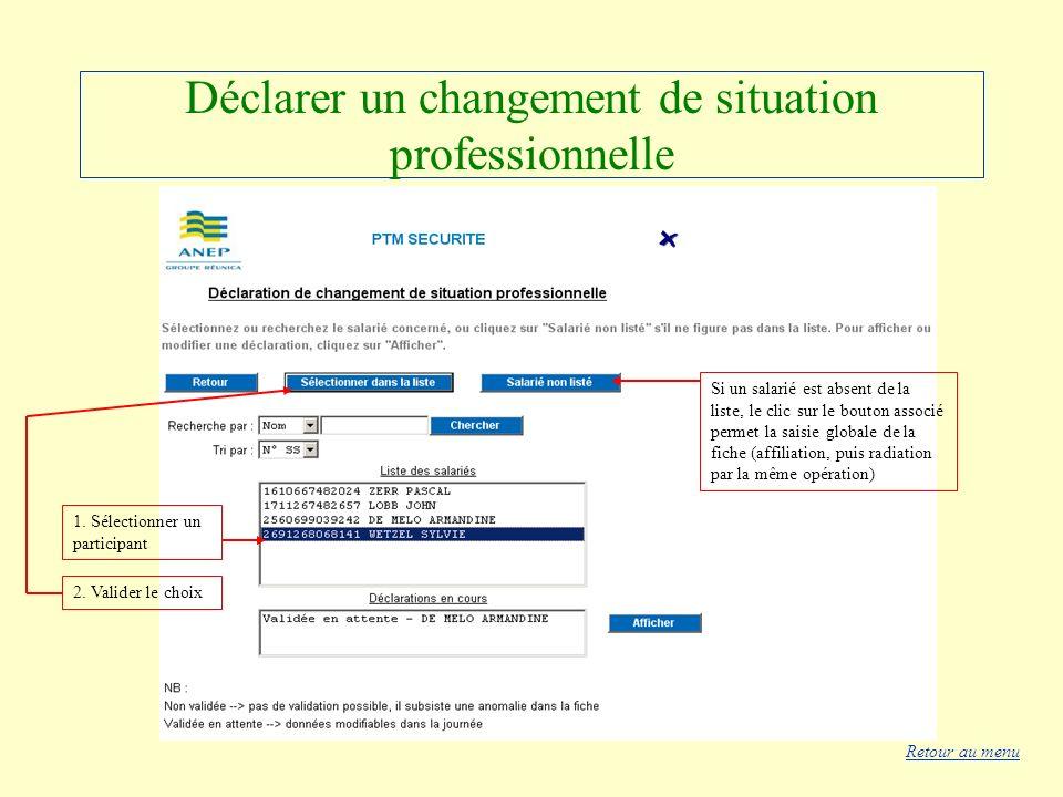 Déclarer un changement de situation professionnelle Si un salarié est absent de la liste, le clic sur le bouton associé permet la saisie globale de la