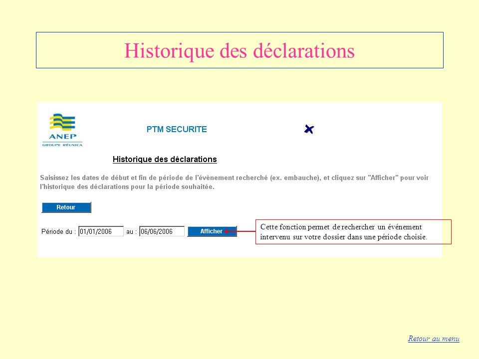 Historique des déclarations Cette fonction permet de rechercher un événement intervenu sur votre dossier dans une période choisie. Retour au menu