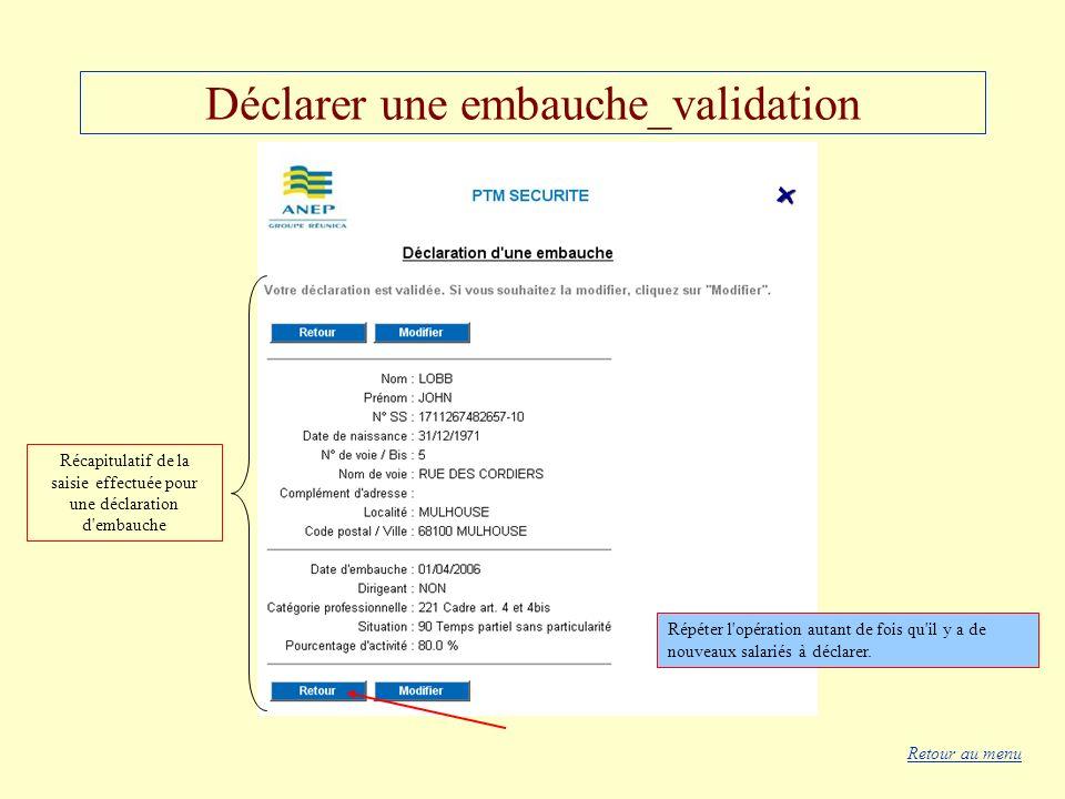 Déclarer une embauche_validation Récapitulatif de la saisie effectuée pour une déclaration d'embauche Répéter l'opération autant de fois qu'il y a de