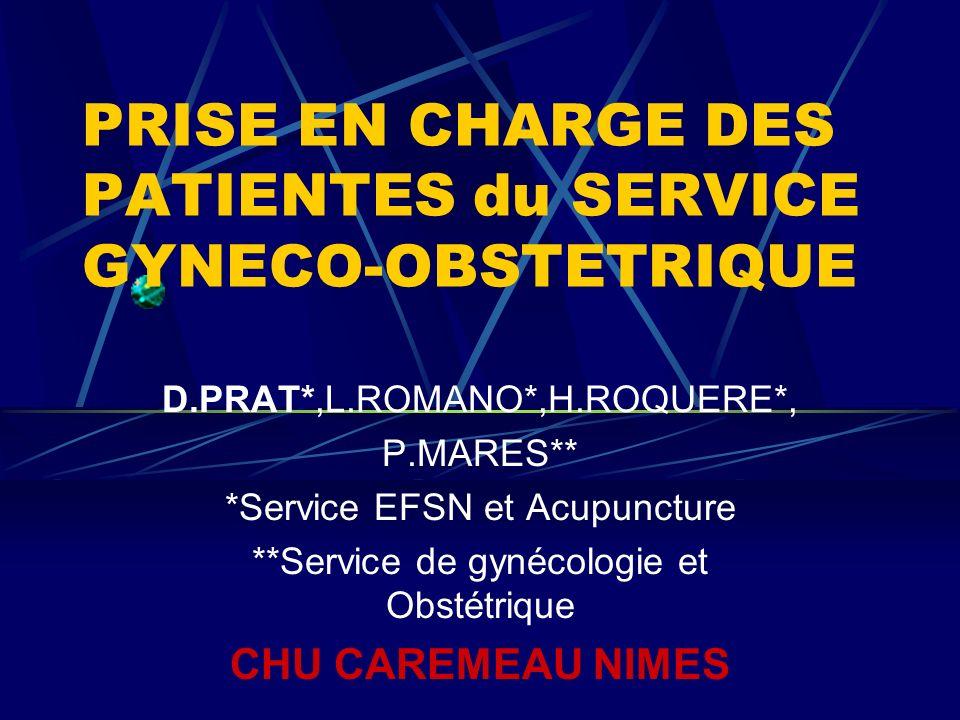 PRISE EN CHARGE DES PATIENTES du SERVICE GYNECO-OBSTETRIQUE D.PRAT*,L.ROMANO*,H.ROQUERE*, P.MARES** *Service EFSN et Acupuncture **Service de gynécologie et Obstétrique CHU CAREMEAU NIMES