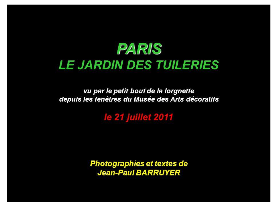 PARIS LE JARDIN DES TUILERIES vu par le petit bout de la lorgnette depuis les fenêtres du Musée des Arts décoratifs le 21 juillet 2011 Photographies et textes de Jean-Paul BARRUYER