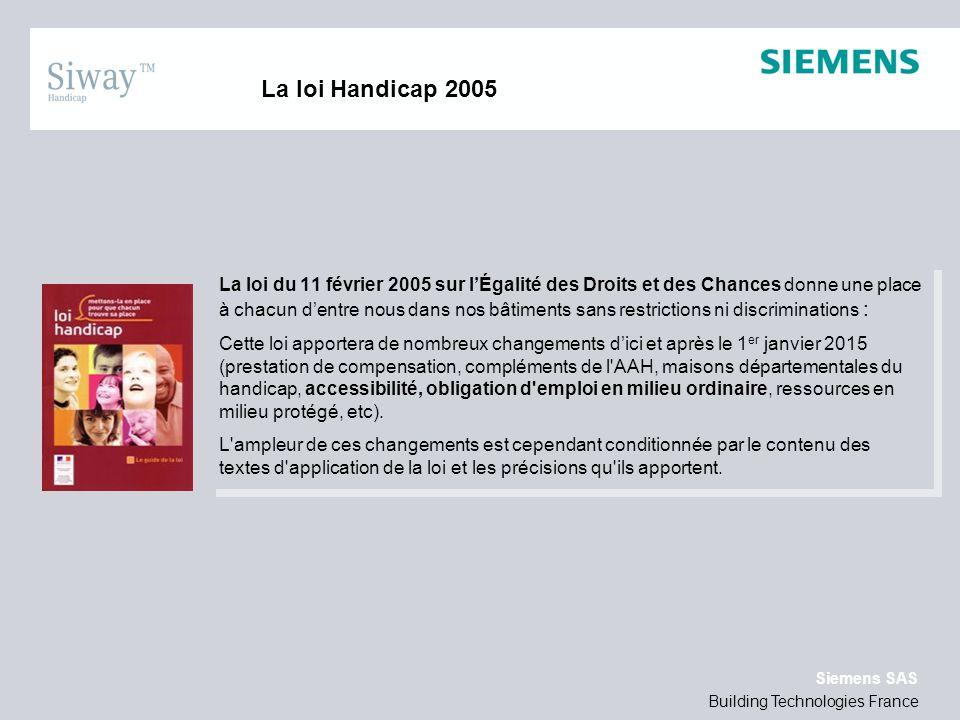 Building Technologies France Siemens SAS La loi Handicap 2005 La loi du 11 février 2005 sur lÉgalité des Droits et des Chances donne une place à chacu