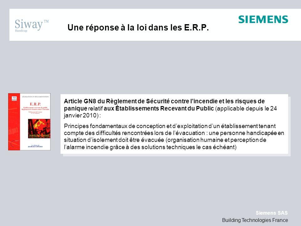 Building Technologies France Siemens SAS Une solution pour la mise en sécurité des travailleurs handicapés Code du Travail, décret 2009-1272 : Le code du travail a été modifié dans le même esprit de mise en adéquation avec la Loi de 2005 pour offrir un niveau de sécurité optimal aux personnes handicapées.