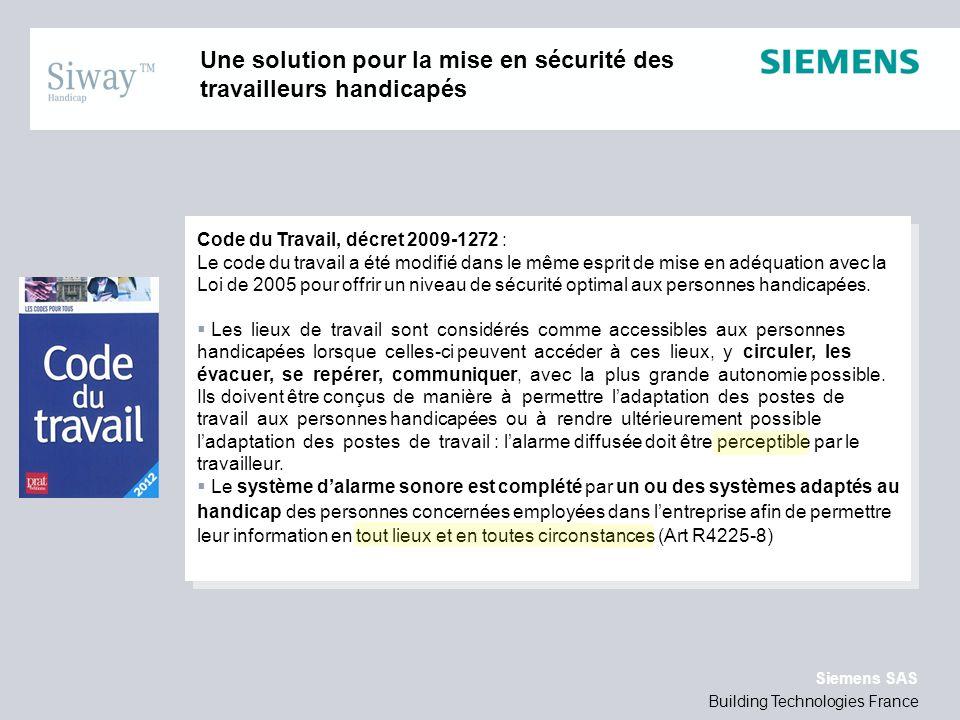 Building Technologies France Siemens SAS Une solution pour la mise en sécurité des travailleurs handicapés Code du Travail, décret 2009-1272 : Le code