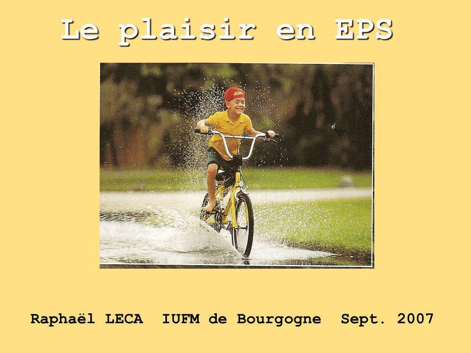 Le plaisir en EPS Raphaël LECA IUFM de Bourgogne Sept. 2007