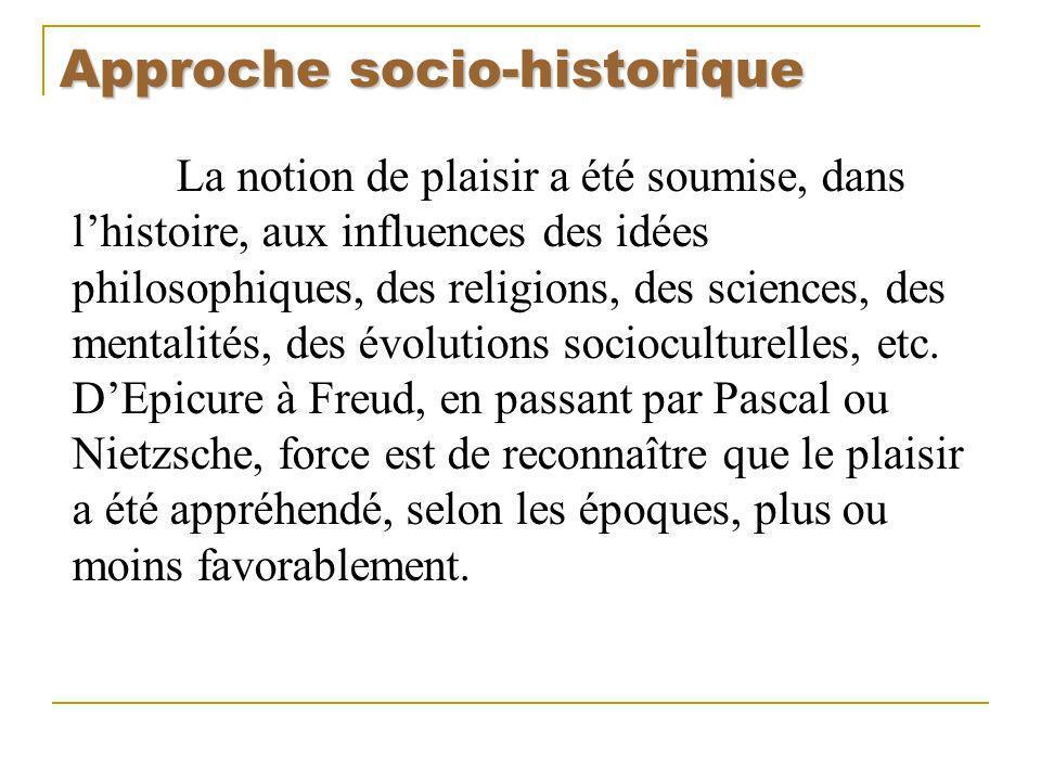 Approche socio-historique La notion de plaisir a été soumise, dans lhistoire, aux influences des idées philosophiques, des religions, des sciences, de
