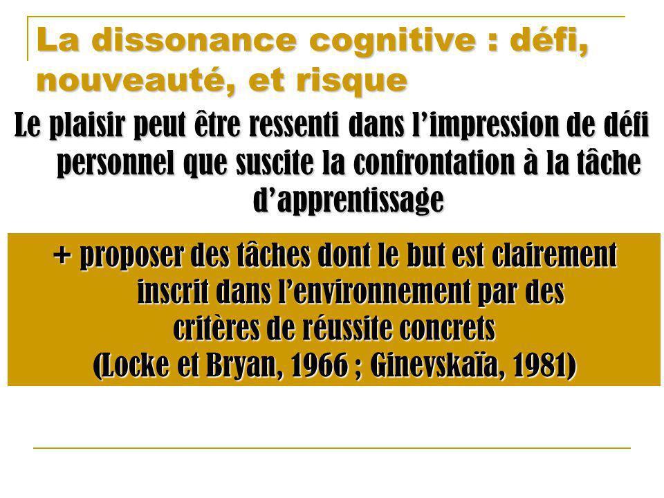 La dissonance cognitive : défi, nouveauté, et risque Le plaisir peut être ressenti dans limpression de défi personnel que suscite la confrontation à l