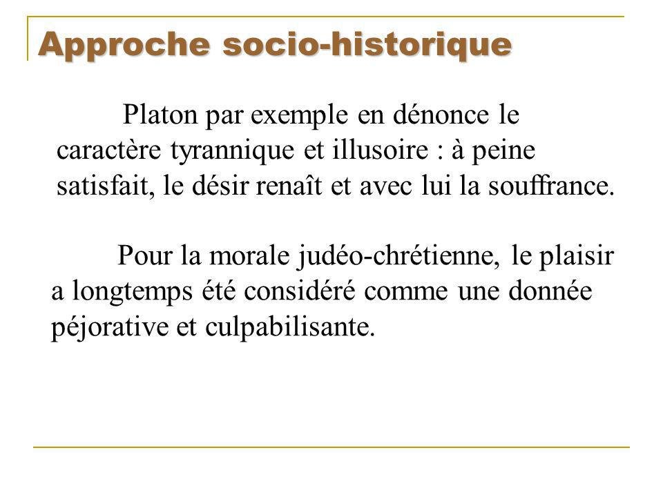 Approche socio-historique Pour Freud, le principe de plaisir vise la réduction des tensions c-a-d lapaisement dun besoin ou dun désir.