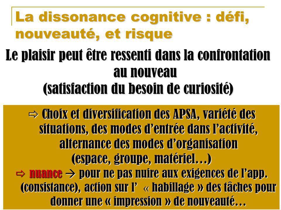 La dissonance cognitive : défi, nouveauté, et risque Le plaisir peut être ressenti dans la confrontation au nouveau (satisfaction du besoin de curiosi