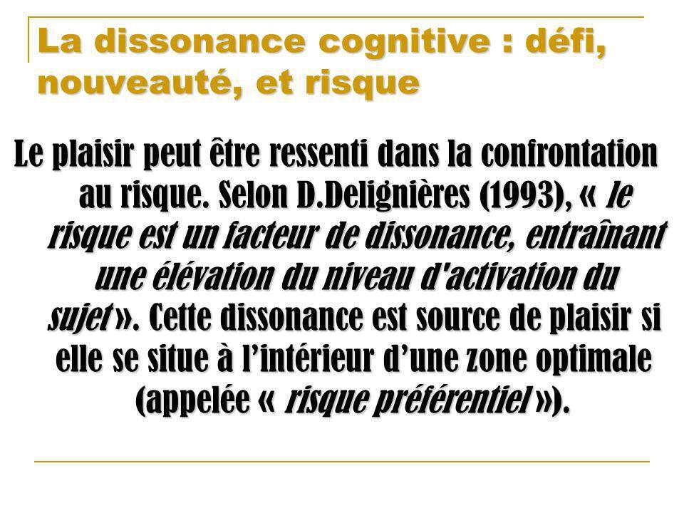 La dissonance cognitive : défi, nouveauté, et risque Le plaisir peut être ressenti dans la confrontation au risque. Selon D.Delignières (1993), « le r