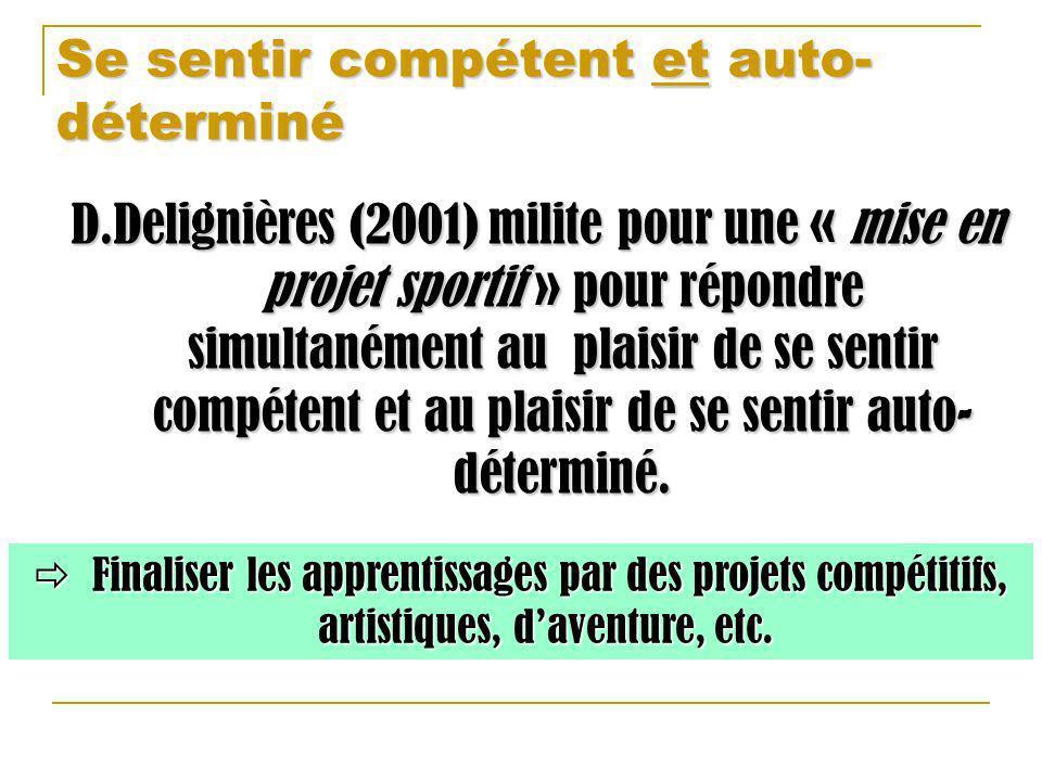 Se sentir compétent et auto- déterminé D.Delignières (2001) milite pour une « mise en projet sportif » pour répondre simultanément au plaisir de se se
