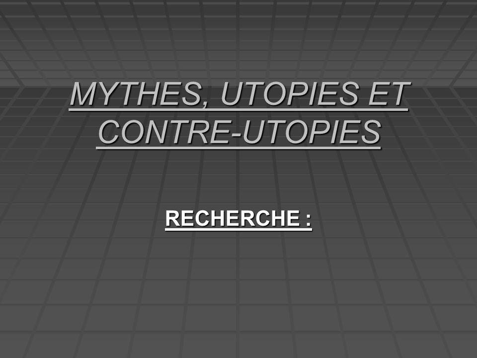 MYTHES, UTOPIES ET CONTRE-UTOPIES RECHERCHE :